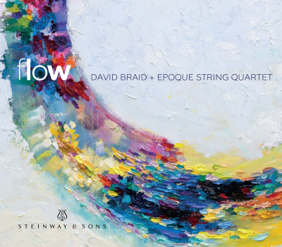 Flow / David Braid, Epoque String Quartet